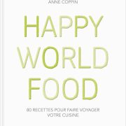 HAPPY WORLD FOOD – Un délicieux carnet de route par Anne Coppin