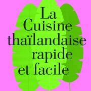 A table ! – La cuisine thaïlandaise rapide et facile – tout simplement