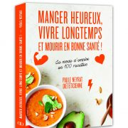 Bonheur & Santé – Manger heureux, Vivre longtemps et mourir en bonne santé – Paule Neyrat