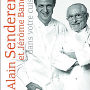 A vos livres! Alain Senderens et Jérôme Banctel dans votre cuisine