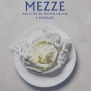 Beaux livres pour faire un tour du monde des cuisines – Mezze Assiettes du Moyen-Orient à partager par Salma Hage