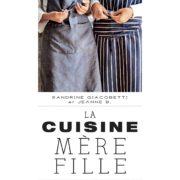 La Cuisine Mère Fille – Livre Transmission – 80 recettes de famille par Sandrine Giacobetti et Jeanne B.