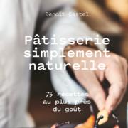 Livre pour pâtisser tout simplement – Pâtisserie simplement naturelle de Benoît Castel