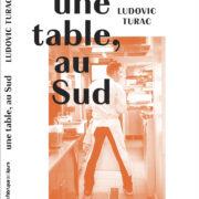 Un jour nouveau, un livre – Une table, au Sud – Ludovic Turac par Anne Garabédian