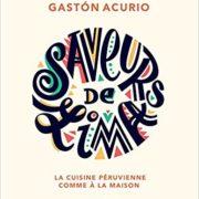 Livres de cuisine d'ailleurs – Embarquement immédiat pour le Pérou avec Gaston Acurio