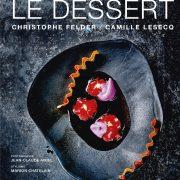 Beaux livres sucrés – 1 – Le Dessert par Christophe Felder et Camille Lesecq