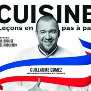 Tout nouveau, tout chaud, le livre de Guillaume Gomez – Cuisine, leçons en pas à pas