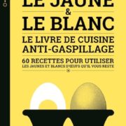 Le Jaune & le Blanc – Le livre de cuisine anti-gaspillage – Aurélie Thérond