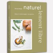 Romain Meder – Livre «Naturellement libre» – Laissez la nature inspirer vos assiettes
