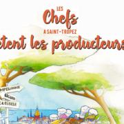 » Les chefs fêtent les producteurs à Saint-Tropez » – Retenez la date : 23 au 26 avril, avec pour parrain le trois étoiles Éric Fréchon