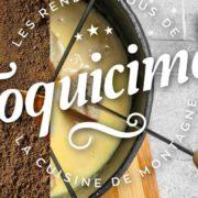 Tout ce qu'il faut savoir voir sur Toquicimes 2020 – Le moments forts du Festival de la cuisine de Montagne !
