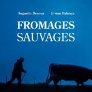 Un jour, Un livre «Fromages sauvages» par Augustin Denous & Erwan Balança